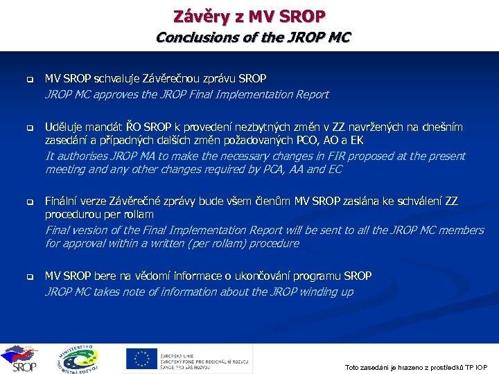 Závěry z MV SROP Conclusions of the JROP MC q MV SROP schvaluje Závěrečnou