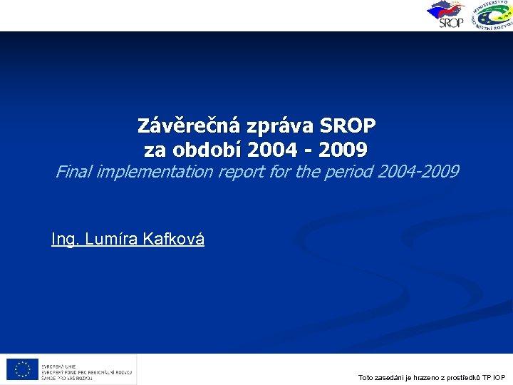 Závěrečná zpráva SROP za období 2004 - 2009 Final implementation report for the period