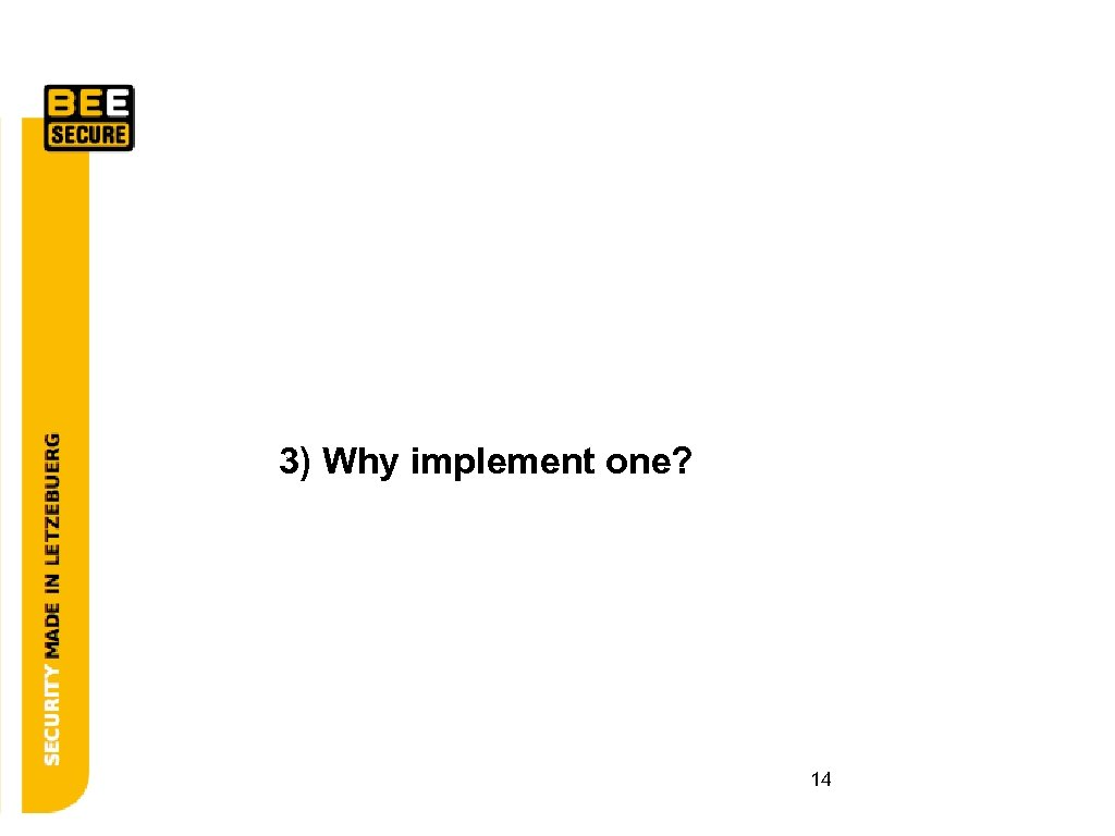 3) Why implement one? 14
