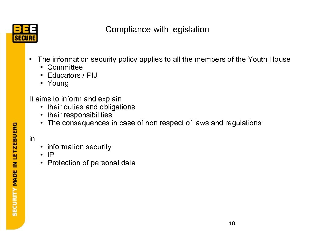 Compliance with legislation • The information security policy applies to all the members of