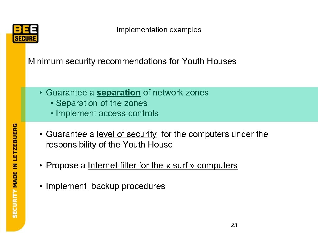Implementation examples Minimum security recommendations for Youth Houses • Guarantee a separation of network