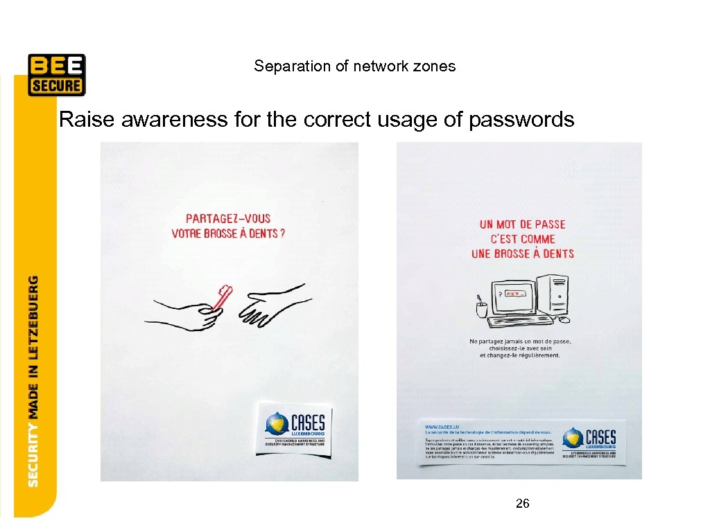 Separation of network zones Raise awareness for the correct usage of passwords 26