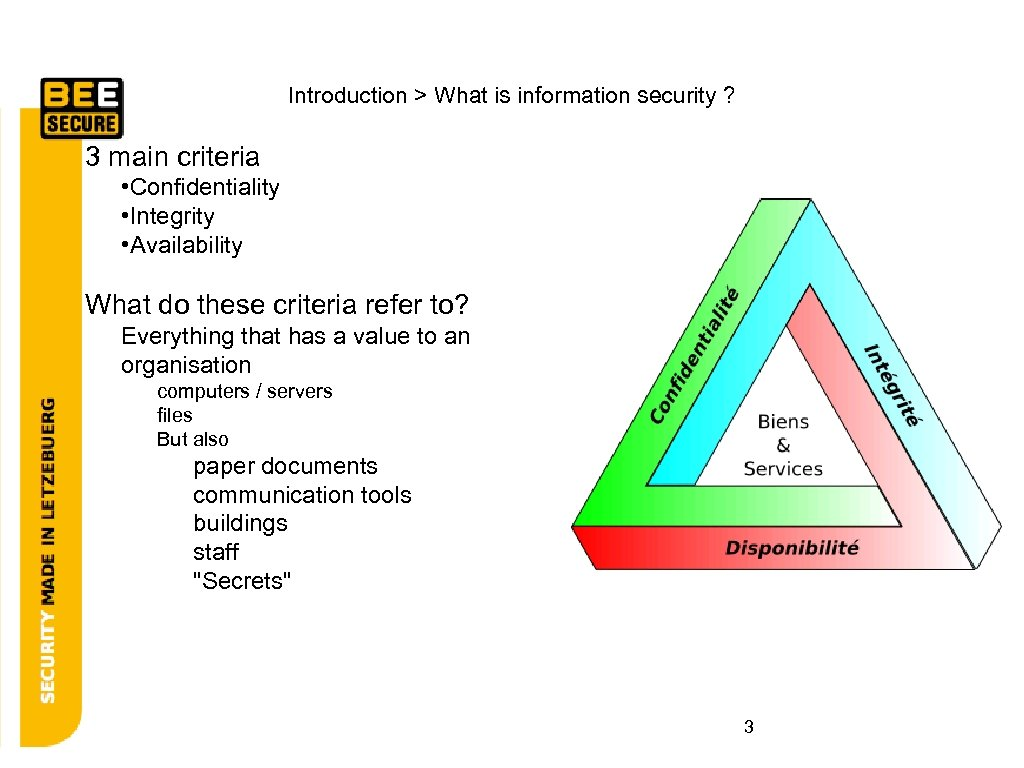 Introduction > What is information security ? 3 main criteria • Confidentiality • Integrity