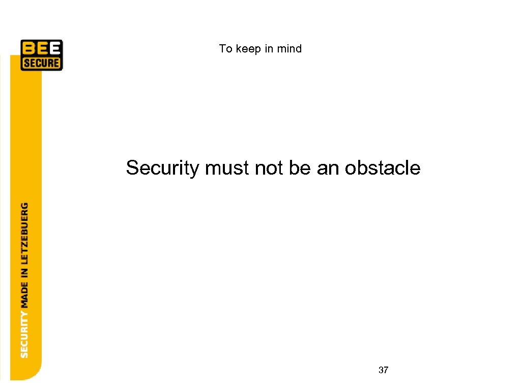 To keep in mind Security must not be an obstacle 37