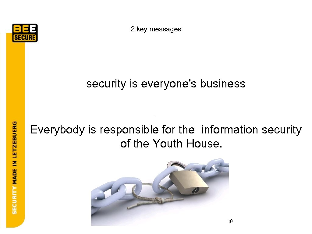 2 key messages security is everyone's business Everybody is responsible for the information security