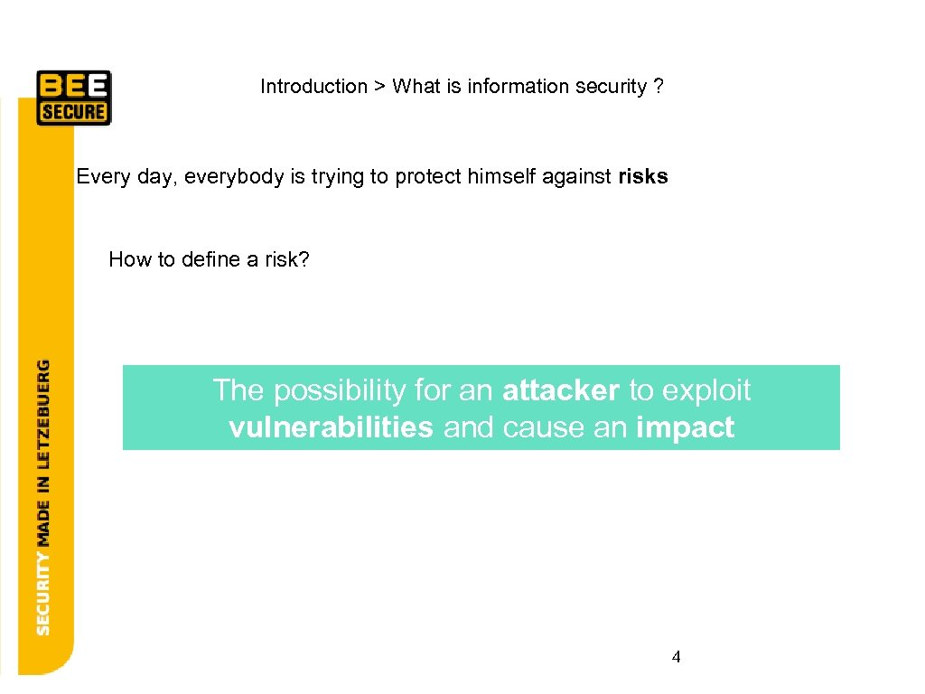 Introduction > What is information security ? Every day, everybody is trying to protect