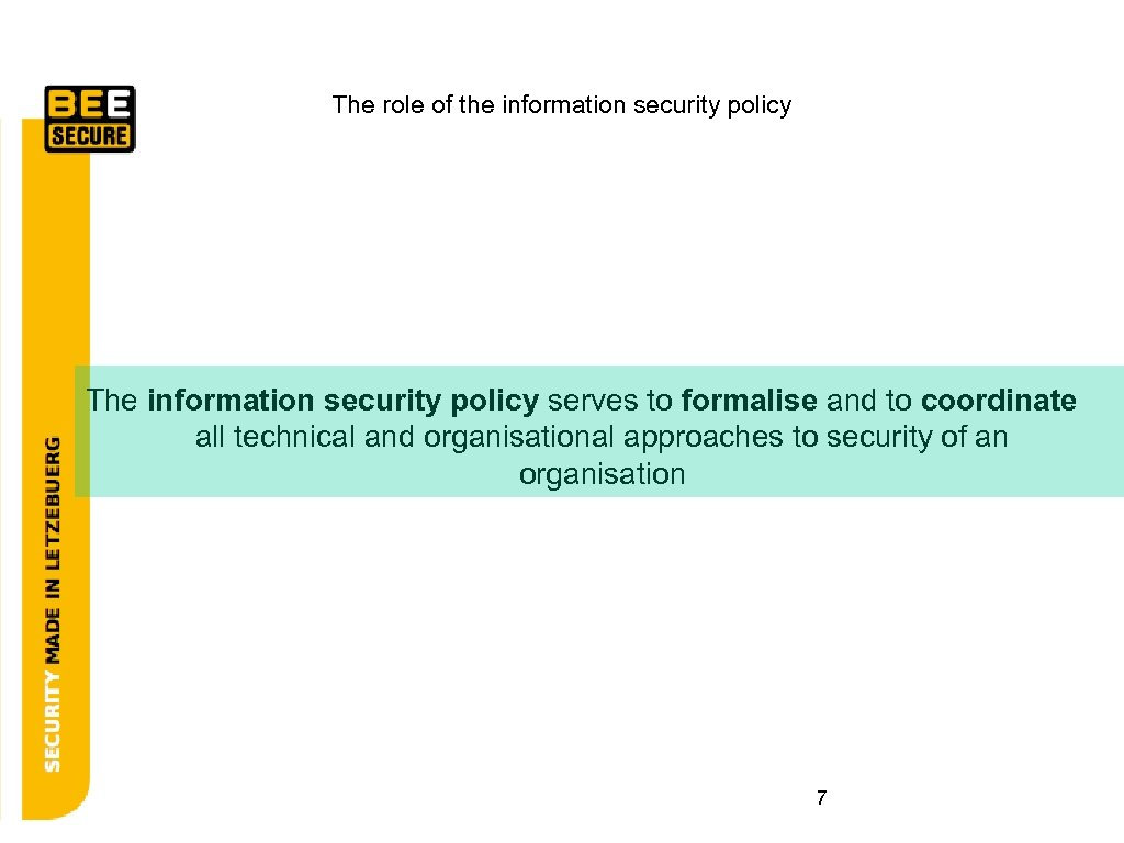 The role of the information security policy The information security policy serves to formalise