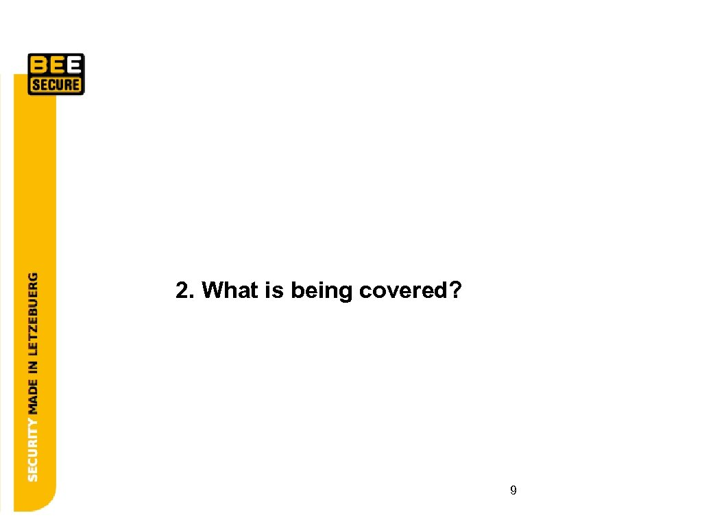 2. What is being covered? 9