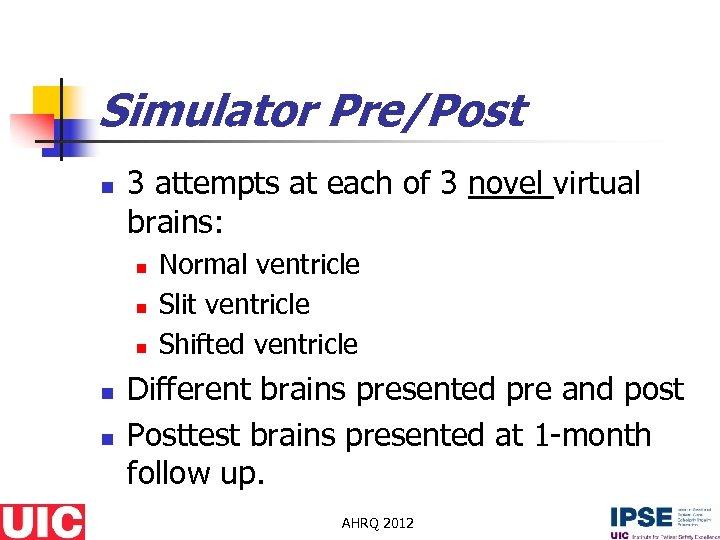 Simulator Pre/Post n 3 attempts at each of 3 novel virtual brains: n n