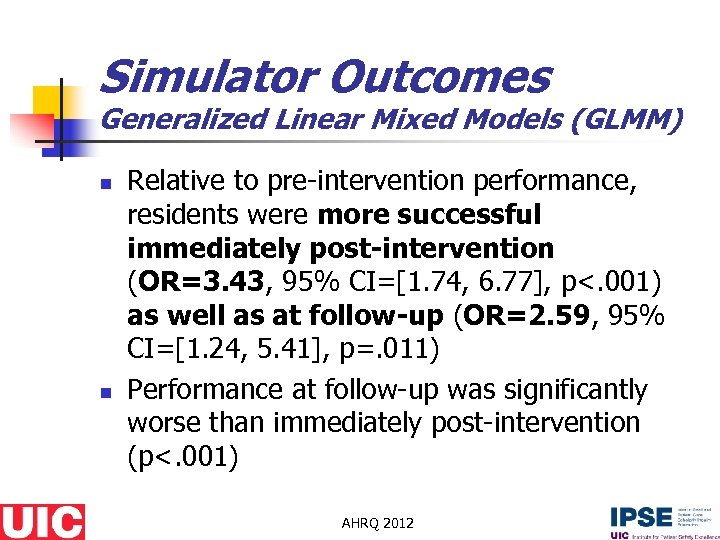 Simulator Outcomes Generalized Linear Mixed Models (GLMM) n n Relative to pre-intervention performance, residents