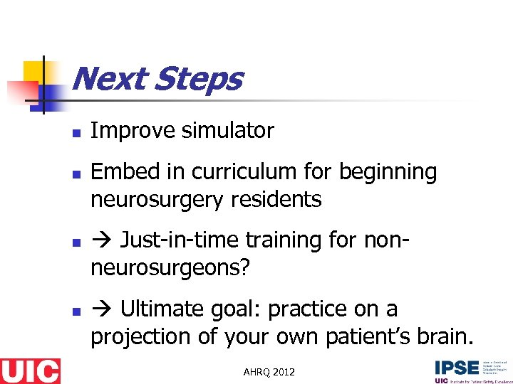 Next Steps n n Improve simulator Embed in curriculum for beginning neurosurgery residents Just-in-time