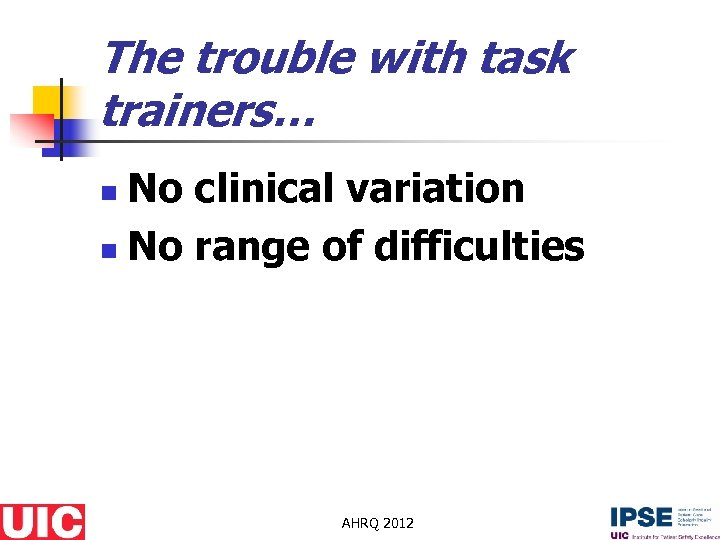 The trouble with task trainers… No clinical variation n No range of difficulties n