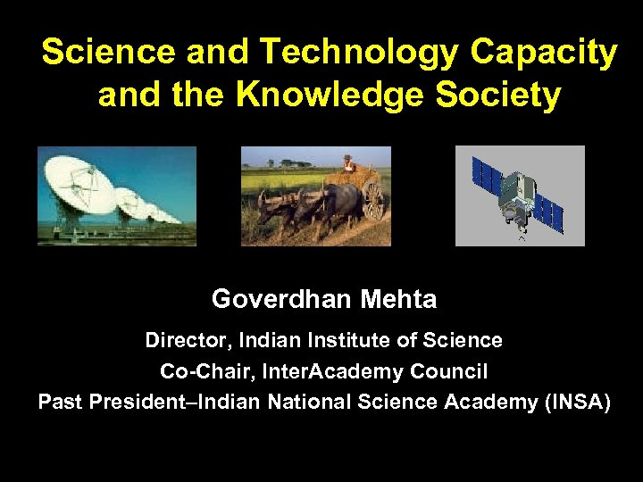 Science and Technology Capacity and the Knowledge Society Goverdhan Mehta Director, Indian Institute of