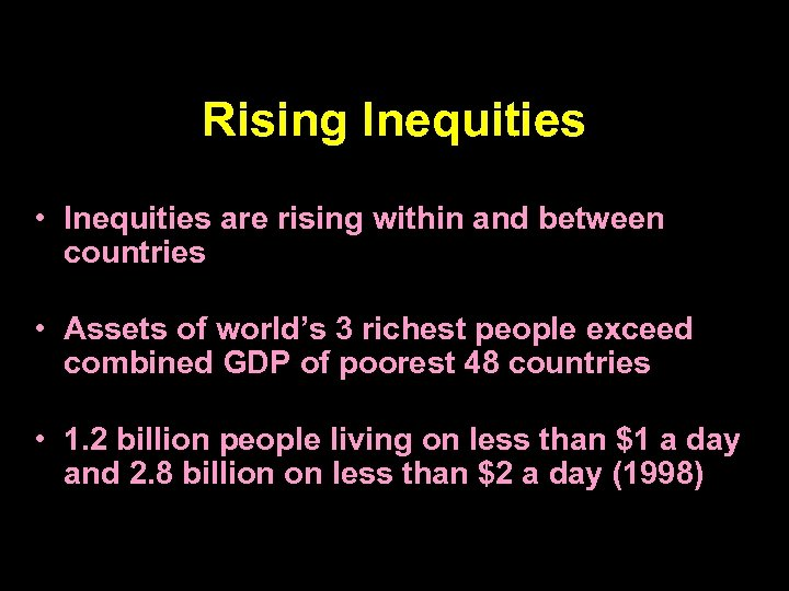 Rising Inequities • Inequities are rising within and between countries • Assets of world's
