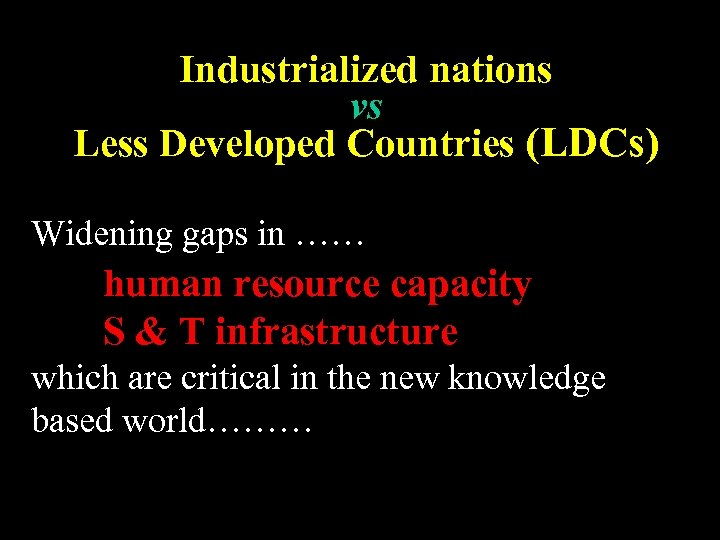 Industrialized nations vs Less Developed Countries (LDCs) Widening gaps in …… human resource capacity