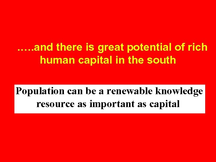 . …. and there is great potential of rich human capital in the south