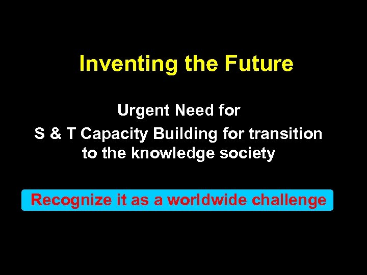 Inventing the Future Urgent Need for S & T Capacity Building for transition to