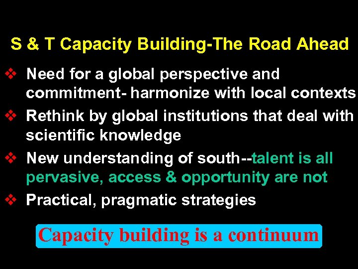 S & T Capacity Building-The Road Ahead v Need for a global perspective and