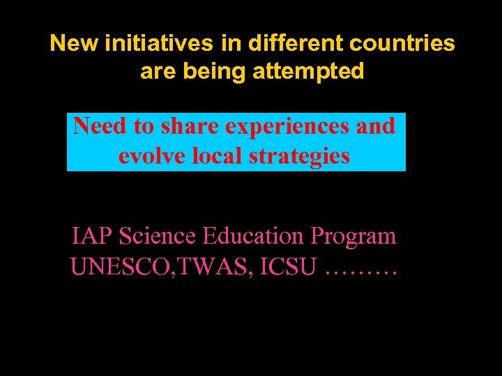 New initiatives in different countries are being attempted Need to share experiences and evolve