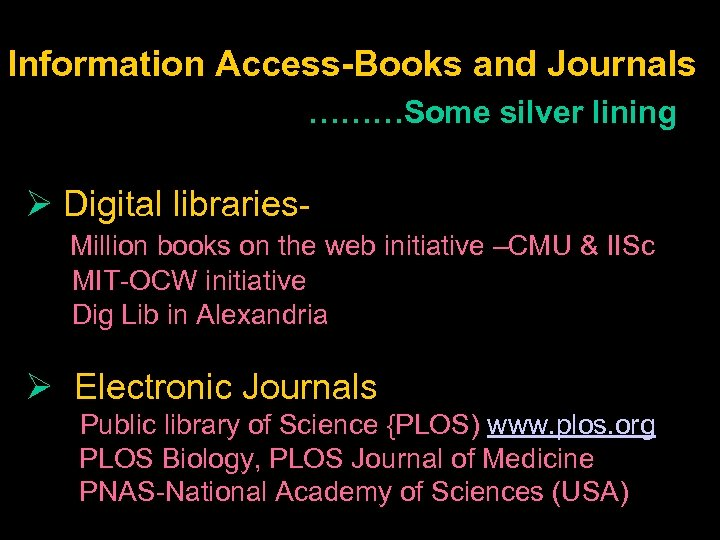 Information Access-Books and Journals ………Some silver lining Ø Digital libraries. Million books on the
