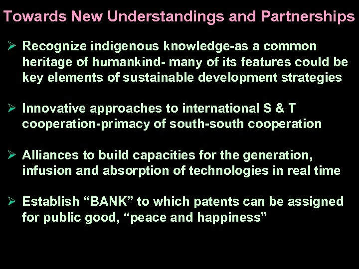 Towards New Understandings and Partnerships Ø Recognize indigenous knowledge-as a common heritage of humankind-