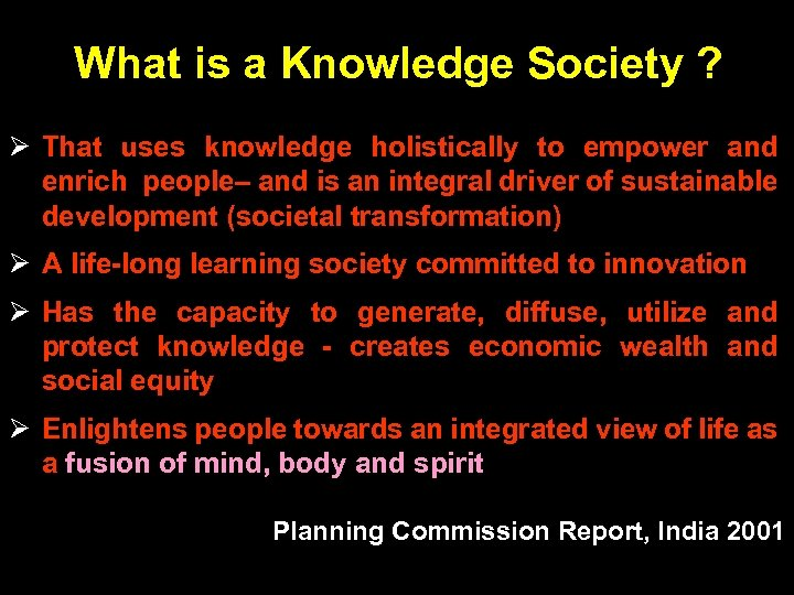 What is a Knowledge Society ? Ø That uses knowledge holistically to empower and
