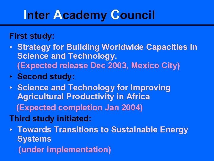 Inter Academy Council First study: • Strategy for Building Worldwide Capacities in Science and