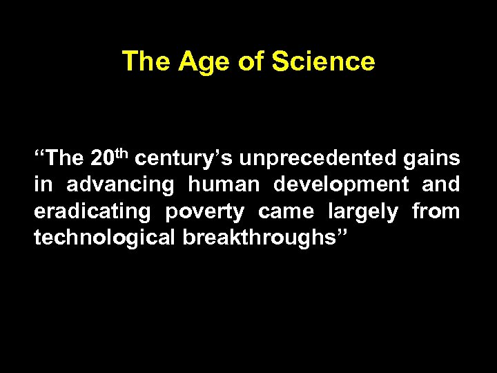 """The Age of Science """"The 20 th century's unprecedented gains in advancing human development"""