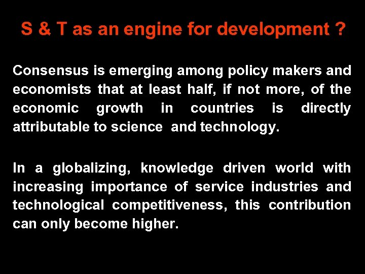S & T as an engine for development ? Consensus is emerging among policy