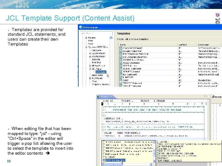 JCL Template Support (Content Assist) Templates are provided for standard JCL statements, and users
