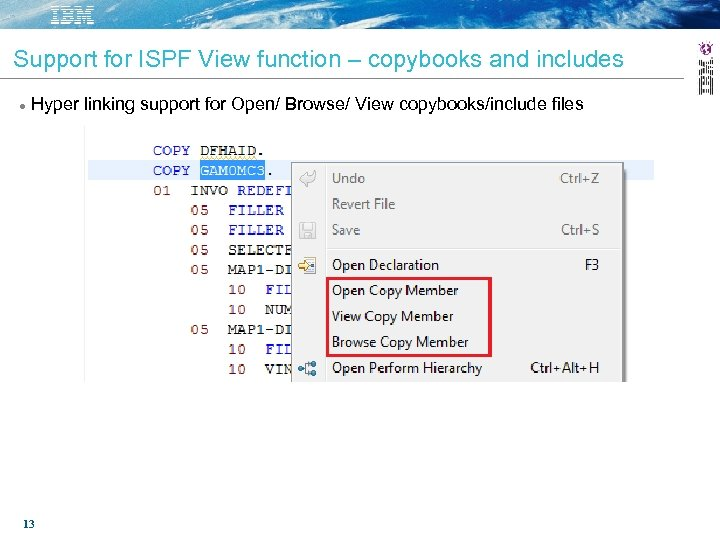 Support for ISPF View function – copybooks and includes Hyper linking support for Open/
