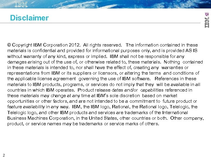 Disclaimer © Copyright IBM Corporation 2012. All rights reserved. The information contained in these