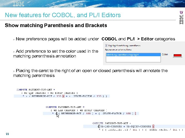 New features for COBOL, and PL/I Editors Show matching Parenthesis and Brackets Ø New