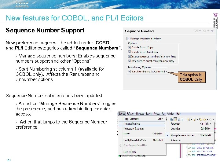 New features for COBOL, and PL/I Editors Sequence Number Support New preference pages will