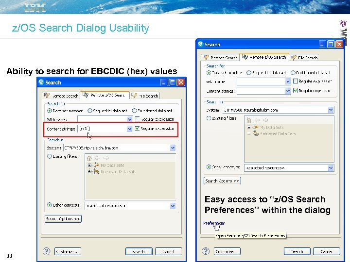 z/OS Search Dialog Usability Ability to search for EBCDIC (hex) values Easy access to