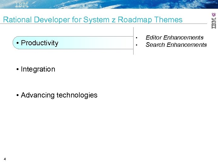 Rational Developer for System z Roadmap Themes • Productivity • Integration • Advancing technologies