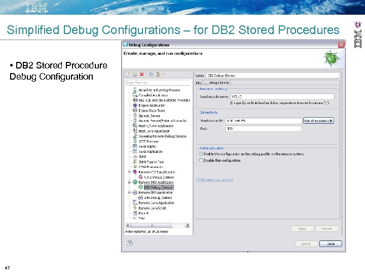 Simplified Debug Configurations – for DB 2 Stored Procedures • DB 2 Stored Procedure