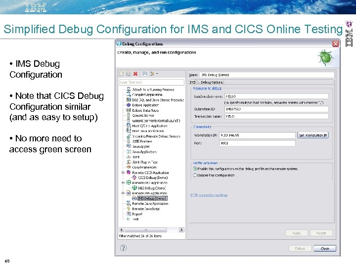Simplified Debug Configuration for IMS and CICS Online Testing • IMS Debug Configuration •