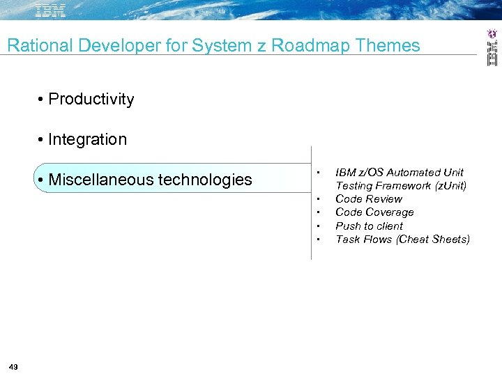 Rational Developer for System z Roadmap Themes • Productivity • Integration • Miscellaneous technologies
