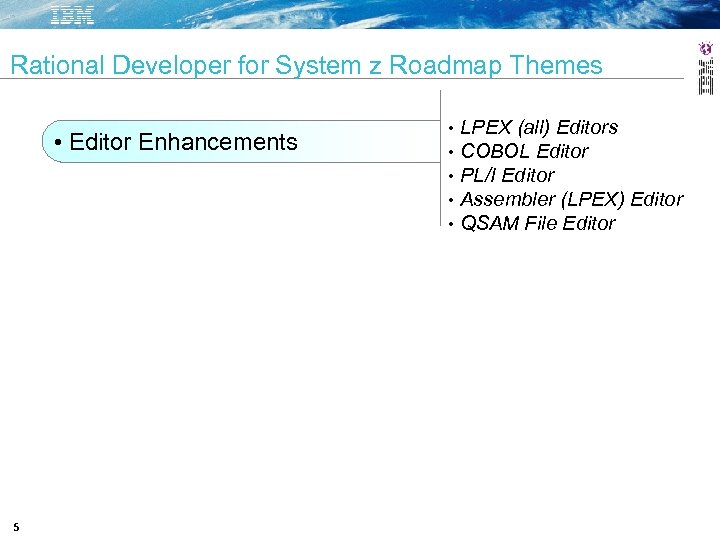 Rational Developer for System z Roadmap Themes • Editor Enhancements 5 • • •