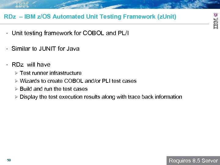 RDz – IBM z/OS Automated Unit Testing Framework (z. Unit) • Unit testing framework