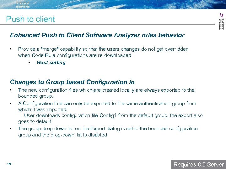 Push to client Enhanced Push to Client Software Analyzer rules behavior • Provide a