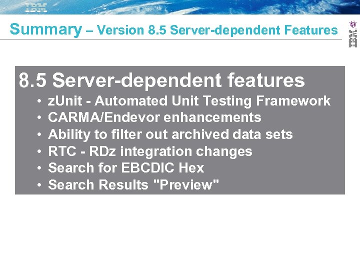 Summary – Version 8. 5 Server-dependent Features 8. 5 Server-dependent features • • •