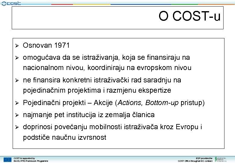 O COST-u Ø Osnovan 1971 Ø omogućava da se istraživanja, koja se finansiraju na