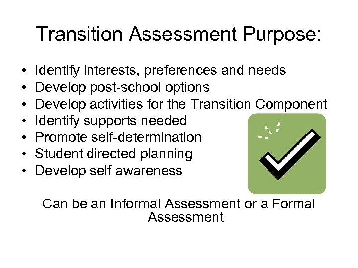 Transition Assessment Purpose: • • Identify interests, preferences and needs Develop post-school options Develop