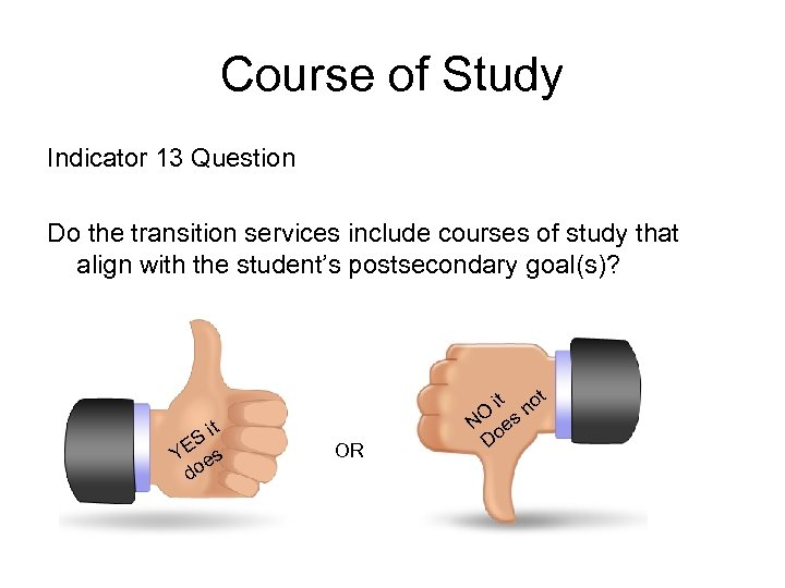 Course of Study Indicator 13 Question Do the transition services include courses of study