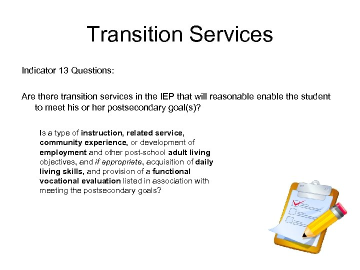 Transition Services Indicator 13 Questions: Are there transition services in the IEP that will