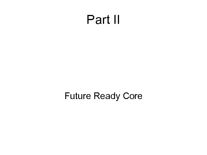 Part II Future Ready Core