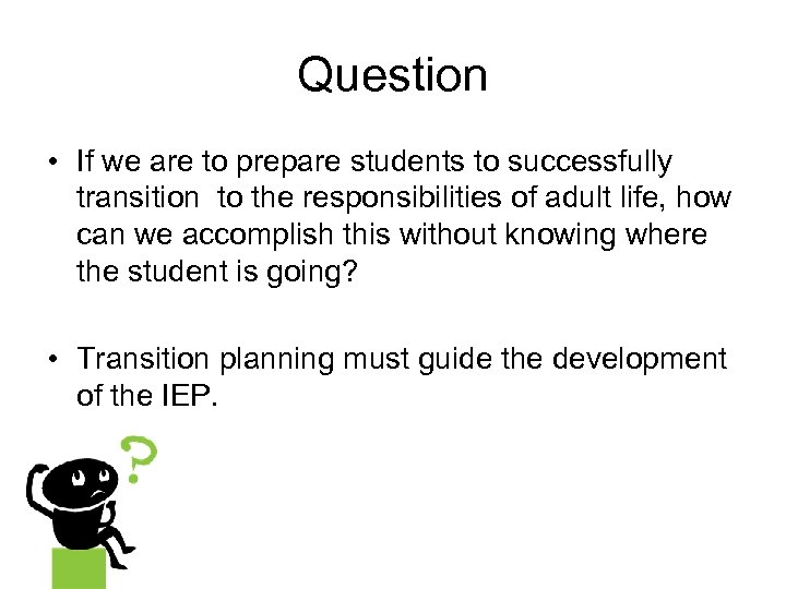 Question • If we are to prepare students to successfully transition to the responsibilities