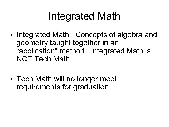 Integrated Math • Integrated Math: Concepts of algebra and geometry taught together in an